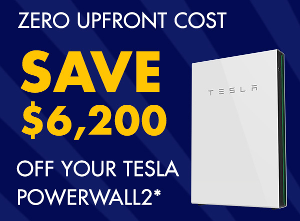 ZERO Upfront Cost, SAVE $6,200 Off your Tesla Powerwall2*